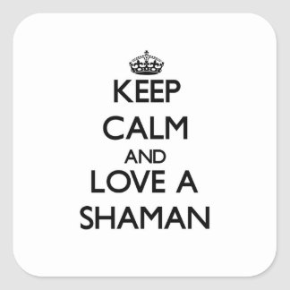 Keep Calm and Love a Shaman Square Sticker