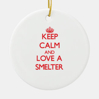 Keep Calm and Love a Smelter Christmas Ornament