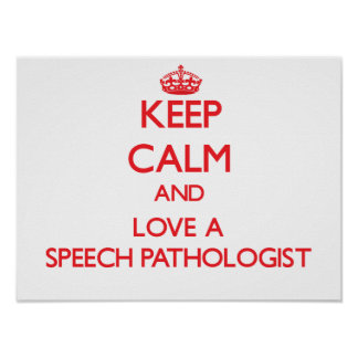 Keep Calm and Love a Speech Pathologist Posters