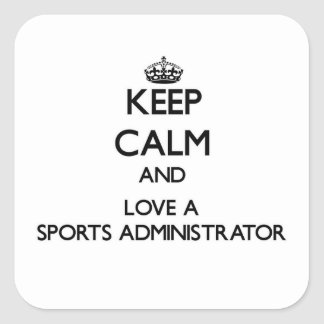 Keep Calm and Love a Sports Administrator Square Sticker
