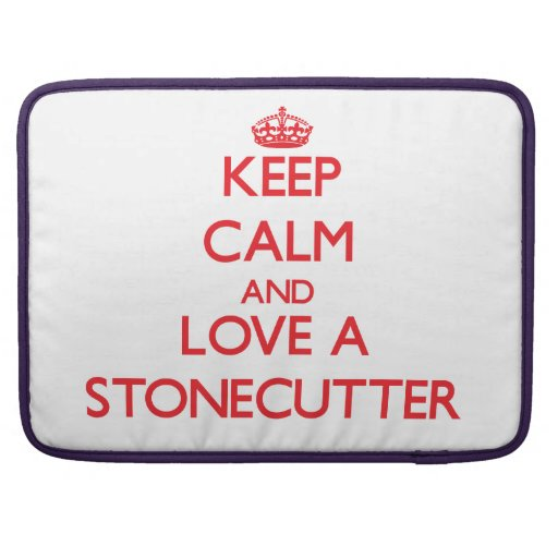 Keep Calm and Love a Stonecutter Sleeve For MacBook Pro