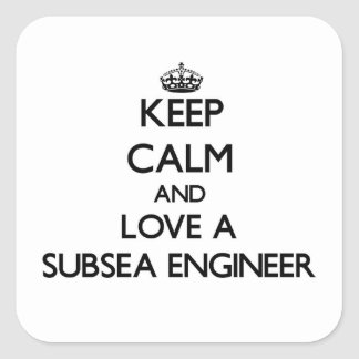 Keep Calm and Love a Subsea Engineer Square Sticker