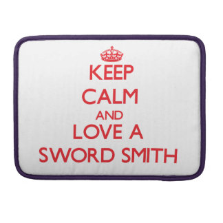Keep Calm and Love a Sword Smith MacBook Pro Sleeves