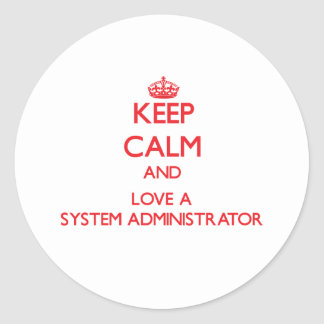 Keep Calm and Love a System Administrator Round Sticker