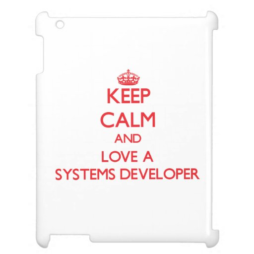 Keep Calm and Love a Systems Developer iPad Cases