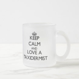 Keep Calm and Love a Taxidermist Frosted Glass Coffee Mug