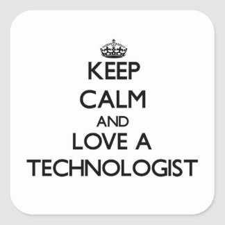 Keep Calm and Love a Technologist Square Sticker
