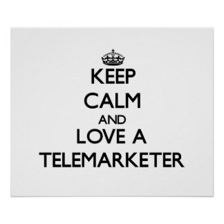 Keep Calm and Love a Telemarketer Posters