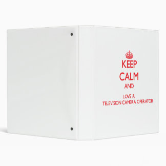Keep Calm and Love a Television Camera Operator 3 Ring Binder