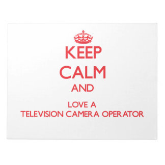 Keep Calm and Love a Television Camera Operator Memo Pads