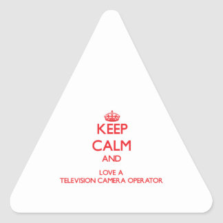 Keep Calm and Love a Television Camera Operator Triangle Stickers