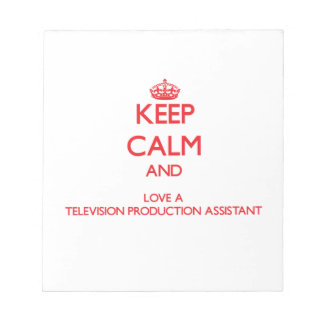 Keep Calm and Love a Television Production Assista Memo Pad