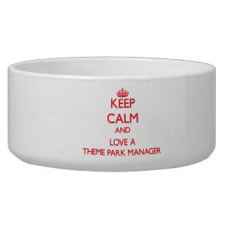 Keep Calm and Love a Theme Park Manager Dog Food Bowls