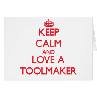 Keep Calm and Love a Toolmaker Greeting Card