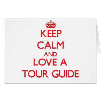 Keep Calm and Love a Tour Guide Greeting Cards