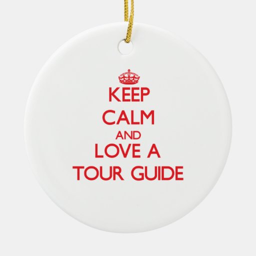 Keep Calm and Love a Tour Guide Christmas Tree Ornament