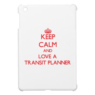 Keep Calm and Love a Transit Planner iPad Mini Cases