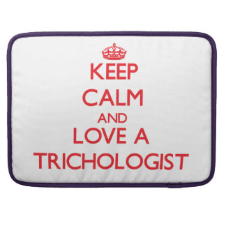 Keep Calm and Love a Trichologist Sleeve For MacBook Pro