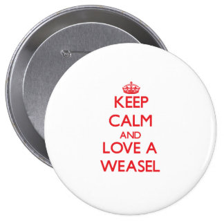 Keep calm and Love a Weasel Pinback Buttons