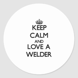 Keep Calm and Love a Welder Classic Round Sticker