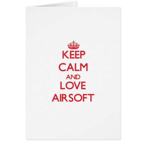 Keep calm and love Airsoft Greeting Cards
