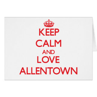 Keep Calm and Love Allentown Greeting Card