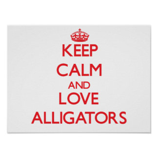 Keep calm and love Alligators Print