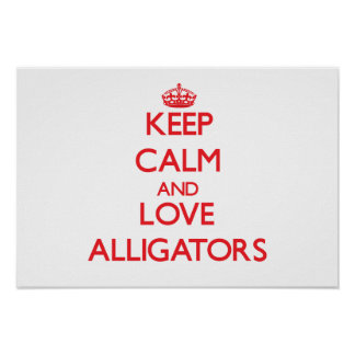 Keep calm and love Alligators Posters