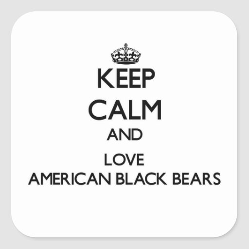 Keep calm and Love American Black Bears Square Sticker