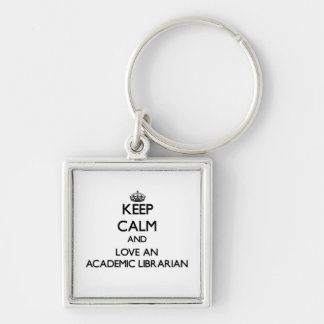 Keep Calm and Love an Academic Librarian Silver-Colored Square Keychain