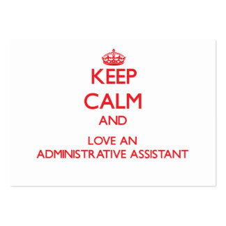 Keep Calm and Love an Administrative Assistant Large Business Card
