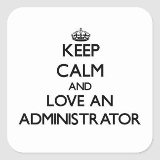 Keep Calm and Love an Administrator Square Sticker