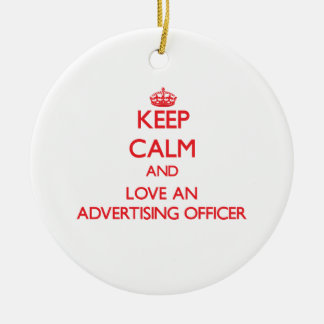 Keep Calm and Love an Advertising Officer Ornament