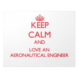 Keep Calm and Love an Aeronautical Engineer Scratch Pads