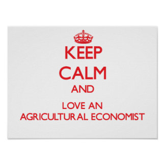 Keep Calm and Love an Agricultural Economist Posters