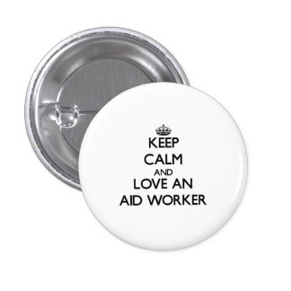Keep Calm and Love an Aid Worker Buttons
