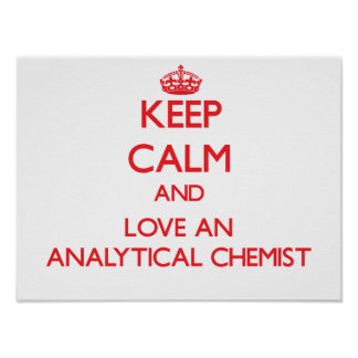 Keep Calm and Love an Analytical Chemist Posters