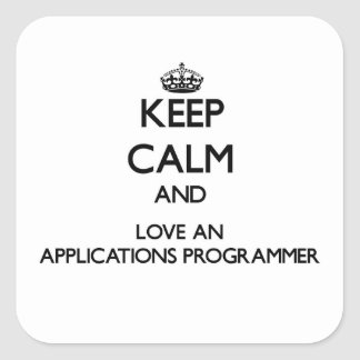 Keep Calm and Love an Applications Programmer Square Sticker