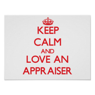 Keep Calm and Love an Appraiser Posters