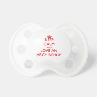 Keep Calm and Love an Arch Bishop Baby Pacifiers