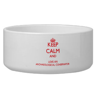 Keep Calm and Love an Archaeological Conservator Dog Bowls