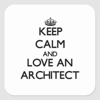 Keep Calm and Love an Architect Square Sticker