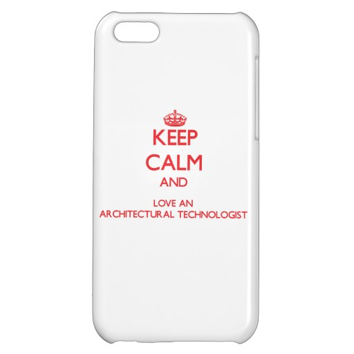 Keep Calm and Love an Architectural Technologist iPhone 5C Case