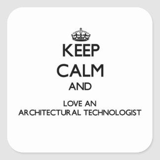 Keep Calm and Love an Architectural Technologist Square Stickers