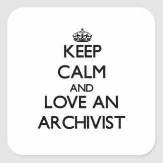 Keep Calm and Love an Archivist Square Sticker