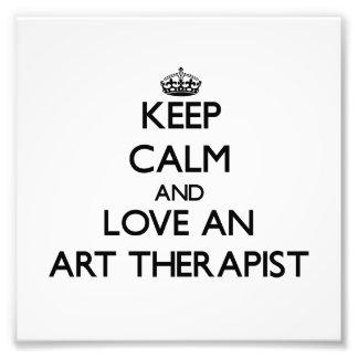 Keep Calm and Love an Art anrapist Photo Art