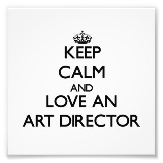Keep Calm and Love an Art Director Art Photo