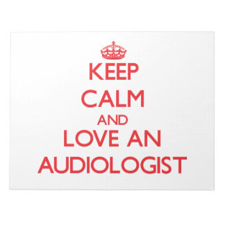 Keep Calm and Love an Audiologist Memo Note Pads