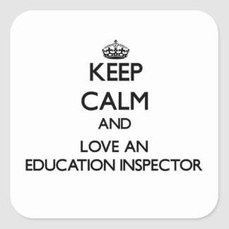 Keep Calm and Love an Education Inspector Square Stickers