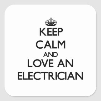 Keep Calm and Love an Electrician Square Sticker